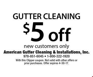 $5 off Gutter Cleaning new customers only. With this Clipper coupon. Not valid with other offers or prior purchases. Offer expires 4-30-17.