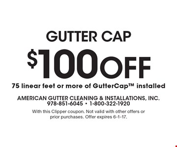 Gutter CAP - $100 Off 75 linear feet or more of GutterCap installed. With this Clipper coupon. Not valid with other offers or prior purchases. Offer expires 6-1-17.