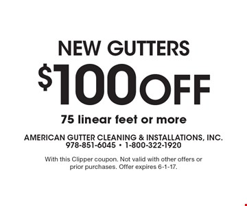 NEW GUTTERS - $100 Off 75 linear feet or more. With this Clipper coupon. Not valid with other offers or prior purchases. Offer expires 6-1-17.