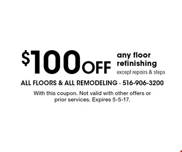 $100 Off any floor refinishing. except repairs & steps. With this coupon. Not valid with other offers or prior services. Expires 5-5-17.