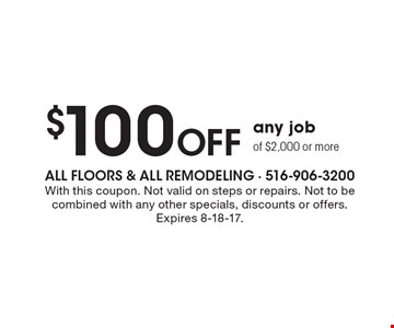 $100 Off any job of $2,000 or more. With this coupon. Not valid on steps or repairs. Not to be combined with any other specials, discounts or offers. Expires 8-18-17.