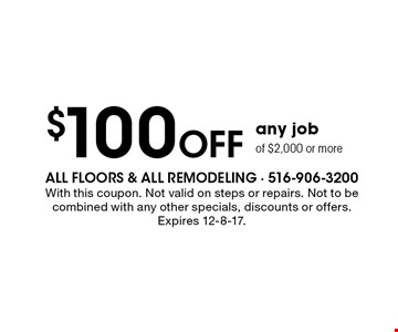 $100 Off any job of $2,000 or more. With this coupon. Not valid on steps or repairs. Not to be combined with any other specials, discounts or offers. Expires 12-8-17.
