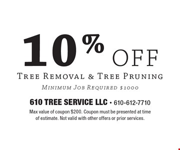 10% off Tree Removal & Tree Pruning. Minimum Job Required $1000. Max value of coupon $200. Coupon must be presented at time of estimate. Not valid with other offers or prior services.