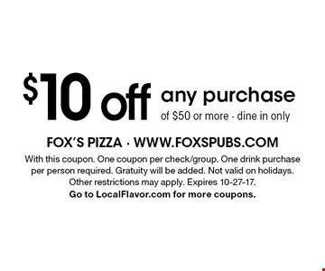 $10 off any purchase of $50 or more - dine in only. With this coupon. One coupon per check/group. One drink purchase per person required. Gratuity will be added. Not valid on holidays. Other restrictions may apply. Expires 10-27-17. Go to LocalFlavor.com for more coupons.