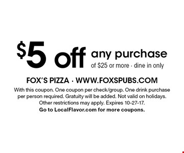 $5 off any purchase of $25 or more - dine in only. With this coupon. One coupon per check/group. One drink purchase per person required. Gratuity will be added. Not valid on holidays. Other restrictions may apply. Expires 10-27-17. Go to LocalFlavor.com for more coupons.