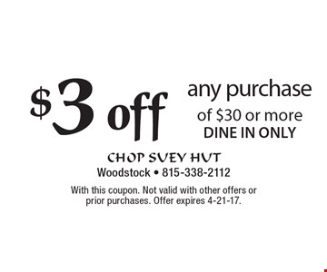 $3 off any purchase of $30 or more. Dine in only. With this coupon. Not valid with other offers or prior purchases. Offer expires 4-21-17.