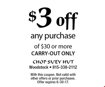 $3 off any purchase of $30 or more CARRY-OUT ONLY. With this coupon. Not valid with other offers or prior purchases. Offer expires 6-30-17.