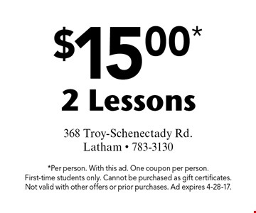 $15.00* 2 Lessons. *Per person. With this ad. One coupon per person. First-time students only. Cannot be purchased as gift certificates. Not valid with other offers or prior purchases. Ad expires 4-28-17.