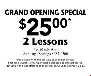 Grand Opening Special. $25.00* 2 Lessons. *Per person. With this ad. One coupon per person.First-time students only. Cannot be purchased as gift certificates. Not valid with other offers or prior purchases. Coupon expires 4-28-17.