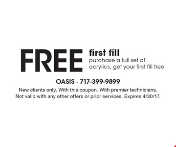 Free first fill - purchase a full set of acrylics, get your first fill free. New clients only. With this coupon. With premier technicians. Not valid with any other offers or prior services. Expires 4/30/17.