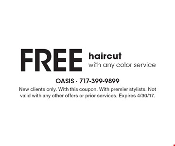 Free haircut with any color service. New clients only. With this coupon. With premier stylists. Not valid with any other offers or prior services. Expires 4/30/17.