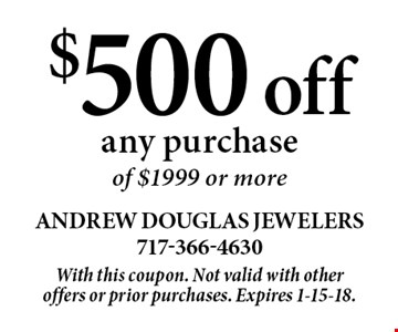 $500 off any purchase of $1999 or more. With this coupon. Not valid with other offers or prior purchases. Expires 1-15-18.
