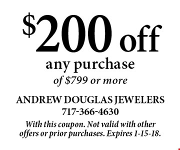 $200 off any purchase of $799 or more. With this coupon. Not valid with other offers or prior purchases. Expires 1-15-18.