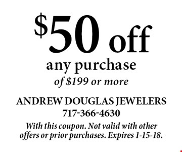 $50 off any purchase of $199 or more. With this coupon. Not valid with other offers or prior purchases. Expires 1-15-18.