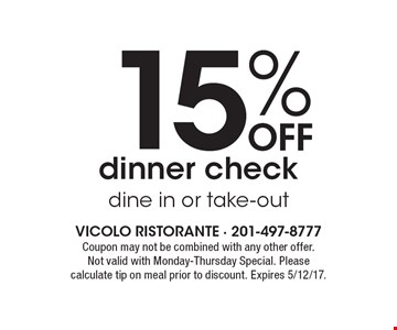 15% OFF dinner check dine in or take-out. Coupon may not be combined with any other offer. Not valid with Monday-Thursday Special. Please calculate tip on meal prior to discount. Expires 5/12/17.