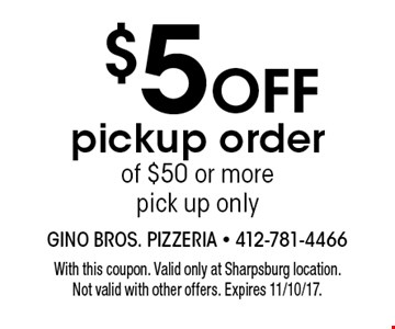 $5 off pickup order of $50 or more - pick up only. With this coupon. Valid only at Sharpsburg location. Not valid with other offers. Expires 11/10/17.