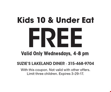 Free Kids 10 & Under Eat Valid Only Wednesdays, 4-8 pm. With this coupon. Not valid with other offers. Limit three children. Expires 3-29-17.