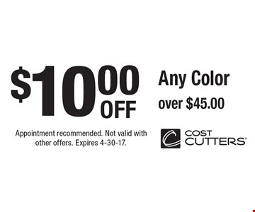 $10.00 OFF Any Color over $45.00. Appointment recommended. Not valid with other offers. Expires 4-30-17.