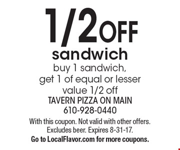 1/2 OFF sandwich-buy 1 sandwich, get 1 of equal or lesser value 1/2 off. With this coupon. Not valid with other offers. Excludes beer. Expires  8-31-17. Go to LocalFlavor.com for more coupons.