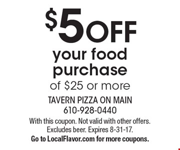 $5 OFF your food purchase of $25 or more. With this coupon. Not valid with other offers. Excludes beer. Expires 8-31-17. Go to LocalFlavor.com for more coupons.