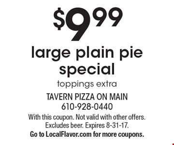 $9.99 large plain pie special toppings extra. With this coupon. Not valid with other offers. Excludes beer. Expires 8-31-17. Go to LocalFlavor.com for more coupons.
