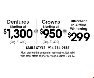 Ultradent In-Office Whitening $299, Dentures Starting at $1,300 (reg. $1600), Crowns Starting at $950 (reg. $1,300). Must present this coupon for redemption. Not valid with other offers or prior services. Expires 3-24-17.