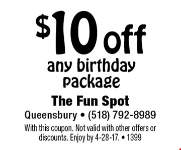 $10 off any birthday package. With this coupon. Not valid with other offers or discounts. Enjoy by 4-28-17. - 1399