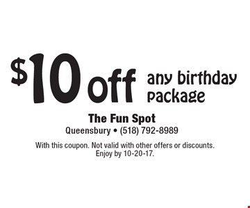 $10 off any birthday package. With this coupon. Not valid with other offers or discounts. Enjoy by 10-20-17.