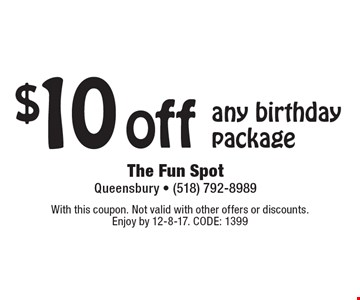 $10 off any birthday package. With this coupon. Not valid with other offers or discounts. Enjoy by 12-8-17. CODE: 1399