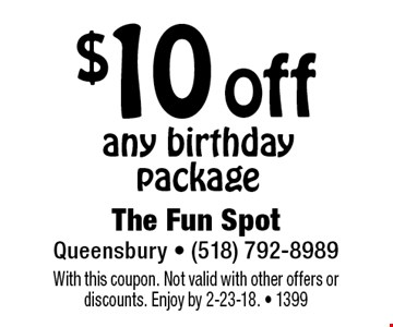 $10 off any birthday package. With this coupon. Not valid with other offers or discounts. Enjoy by 2-23-18. - 1399