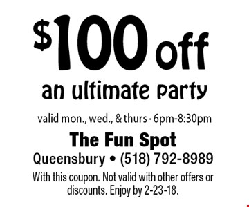 $100 off an ultimate party. Valid Mon., Wed., & Thurs  6pm-8:30pm. With this coupon. Not valid with other offers or discounts. Enjoy by 2-23-18.