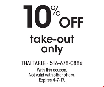 10% off take-out only. With this coupon. Not valid with other offers. Expires 4-7-17.