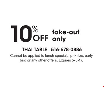 10% Off take-out only. Cannot be applied to lunch specials, prix fixe, early bird or any other offers. Expires 5-5-17.