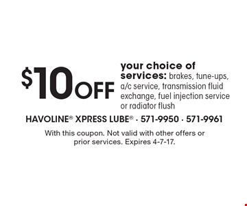 $10 Off your choice of services: brakes, tune-ups, a/c service, transmission fluid exchange, fuel injection service or radiator flush. With this coupon. Not valid with other offers or prior services. Expires 4-7-17.