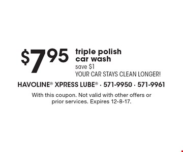 $7.95 triple polish car wash - save $1 your car stays clean longer! With this coupon. Not valid with other offers or prior services. Expires 12-8-17.