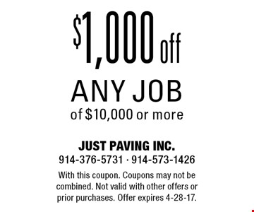 $1,000 off any job of $10,000 or more. With this coupon. Coupons may not be combined. Not valid with other offers or prior purchases. Offer expires 4-28-17.