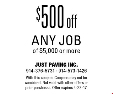 $500 off any job of $5,000 or more. With this coupon. Coupons may not be combined. Not valid with other offers or prior purchases. Offer expires 4-28-17.