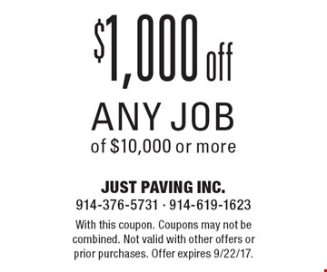 $1,000 off any job of $10,000 or more. With this coupon. Coupons may not be combined. Not valid with other offers or prior purchases. Offer expires 9/22/17.