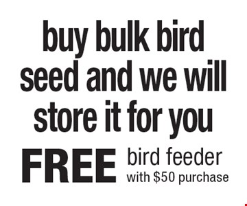 buy bulk bird seed and we will store it for you. FREE bird feeder with $50 purchase.