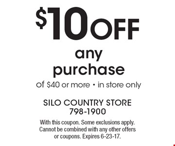 $10 off any purchase of $40 or more. In store only. With this coupon. Some exclusions apply. Cannot be combined with any other offers or coupons. Expires 6-23-17.