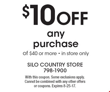 $10 Off any purchase of $40 or more - in store only. With this coupon. Some exclusions apply. Cannot be combined with any other offers or coupons. Expires 8-25-17.