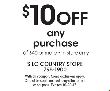 $10 off any purchase of $40 or more. In store only. With this coupon. Some exclusions apply. Cannot be combined with any other offers or coupons. Expires 10-20-17.
