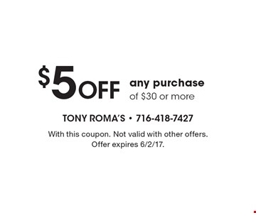 $5 Off any purchase of $30 or more. With this coupon. Not valid with other offers. Offer expires 6/2/17.