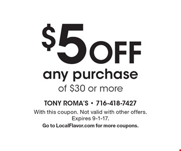 $5 Off any purchase of $30 or more. With this coupon. Not valid with other offers. Expires 9-1-17. Go to LocalFlavor.com for more coupons.