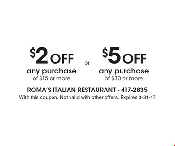 $2 Off any purchase of $15 or more OR $5 Off any purchase of $30 or more. With this coupon. Not valid with other offers. Expires 3-31-17.
