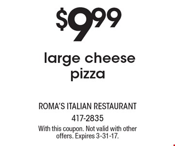 $9.99 large cheese pizza. With this coupon. Not valid with other offers. Expires 3-31-17.
