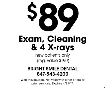 $89 Exam, Cleaning & 4 X-rays. new patients only (reg. value $190). With this coupon. Not valid with other offers or prior services. Expires 4/21/17.