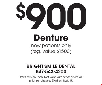 $900 Denture. New patients only (reg. value $1500). With this coupon. Not valid with other offers or prior purchases. Expires 4/21/17.