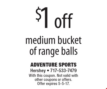 $1 off medium bucket of range balls. With this coupon. Not valid with other coupons or offers. Offer expires 5-5-17.