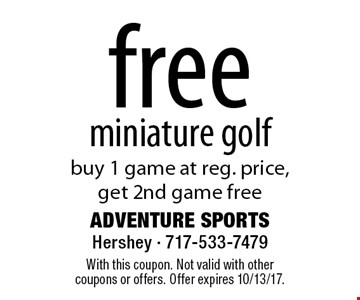 Free miniature golf. Buy 1 game at reg. price, get 2nd game free. With this coupon. Not valid with other coupons or offers. Offer expires 10/13/17.